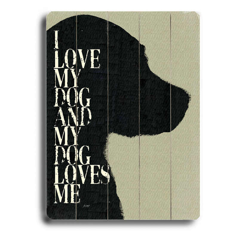 My Dog Loves Me Quotes: Artehouse 14 X 20 In. I Love My Dog And My Dog Loves Me