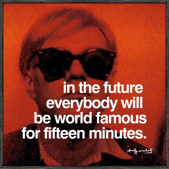 In the future everybody will be world famous for fifteen minutes - 12 x 12 in.